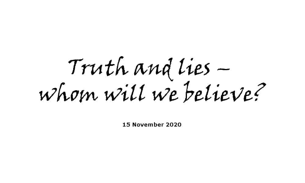Sermon - 15-11-20 - Truth and lies – whom will we believe?
