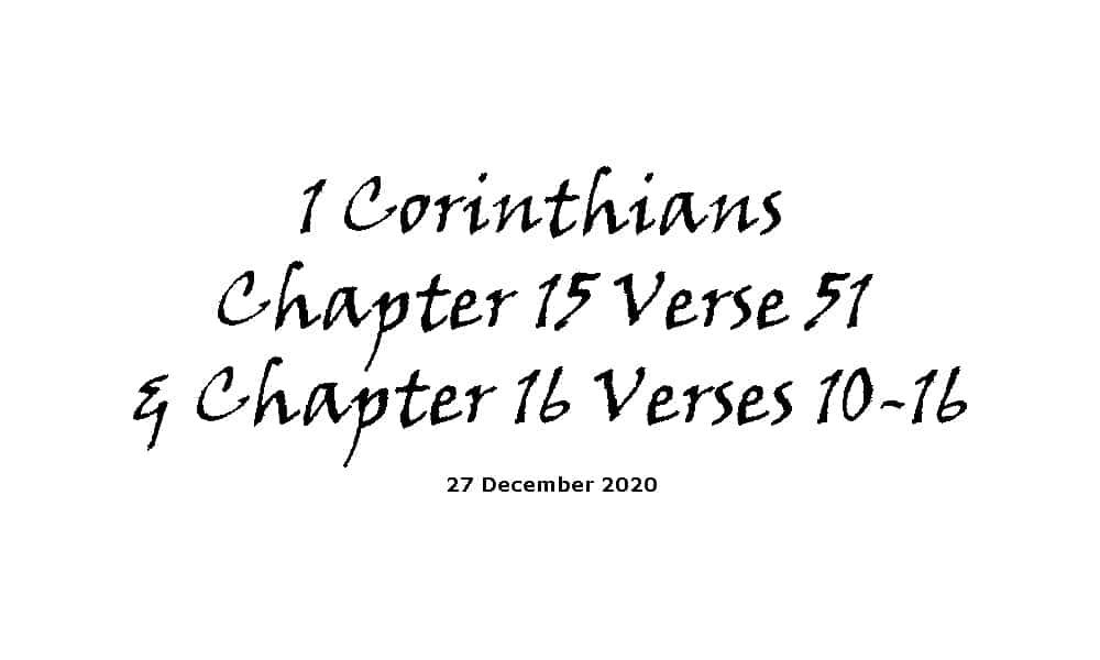 Reading -1 Corinthians Chapter 15 Verse 51 & Chapter 16 Verses 10-16