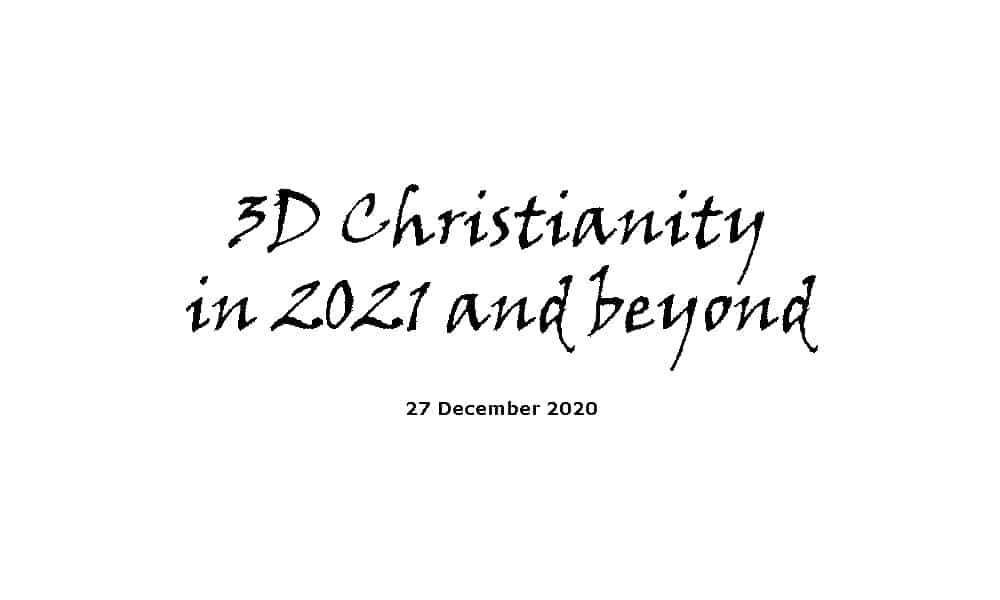 Sermon - 3d Christianity in 2021 and beyond - 27-12-20