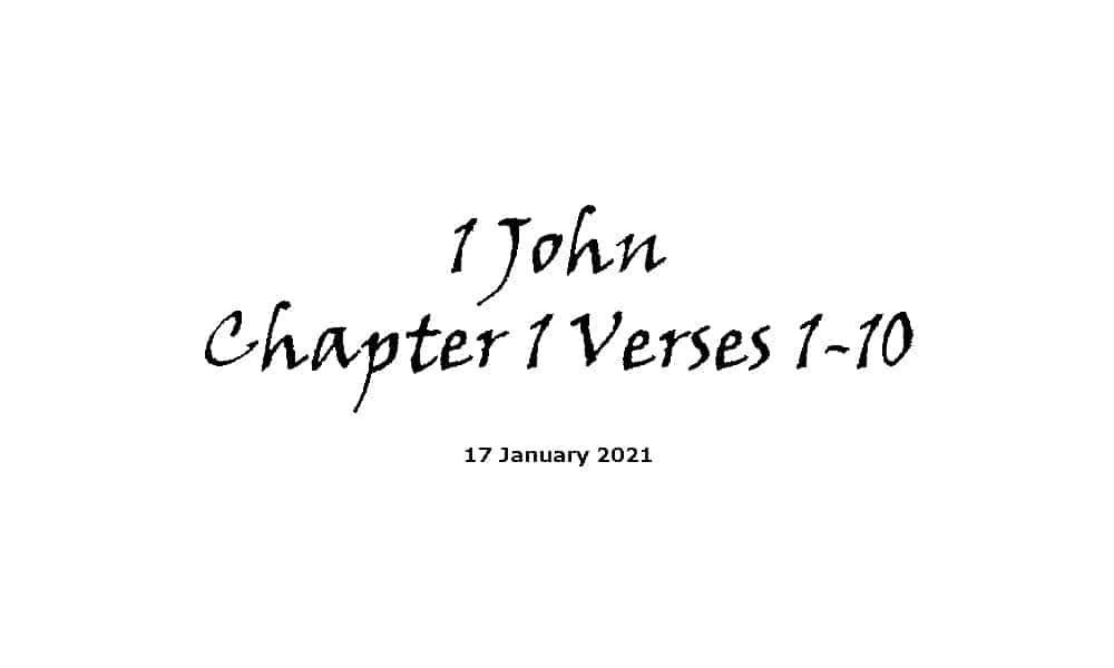Reading - 17-1-21 -1 John Chapter 1 Verses 1-10