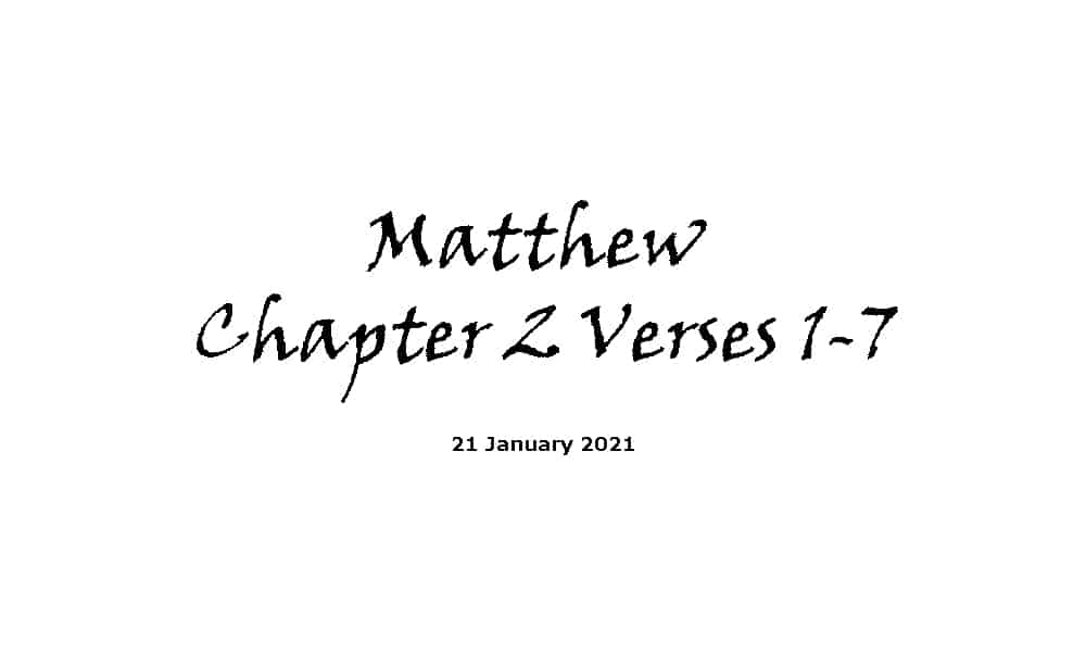 Reading - 21-1-21 - Matthew Chapter 2 Verses 1-7