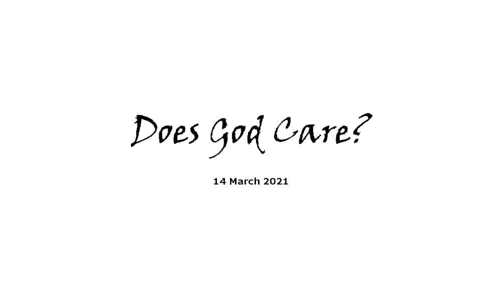 Sermon - Does God Care? - 14-3-21