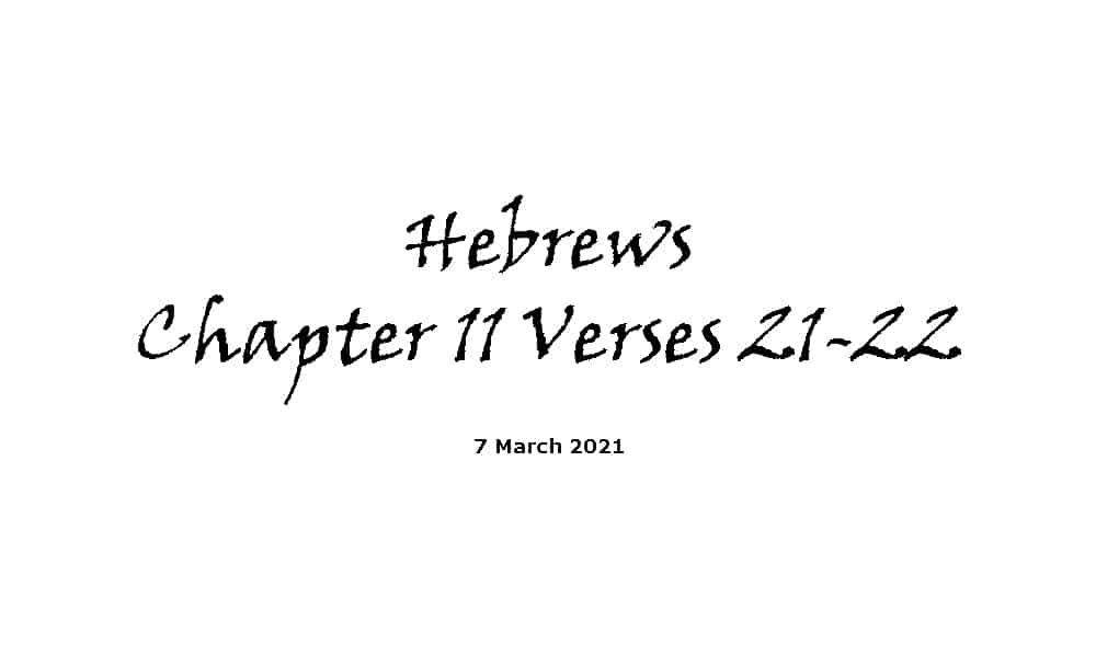 Reading - Hebrews Chapter 11 Verses 21-22