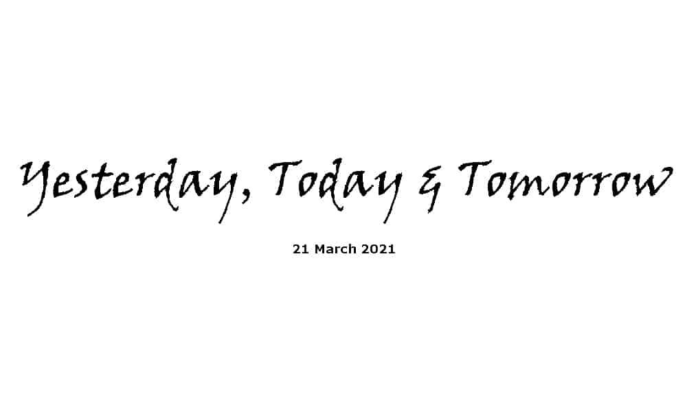 Sermon - Yesterday, today and tomorrow - 21-3-21