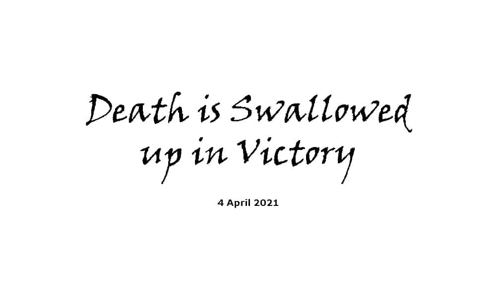 Death is Swallowed up in Victory - 4-4-21