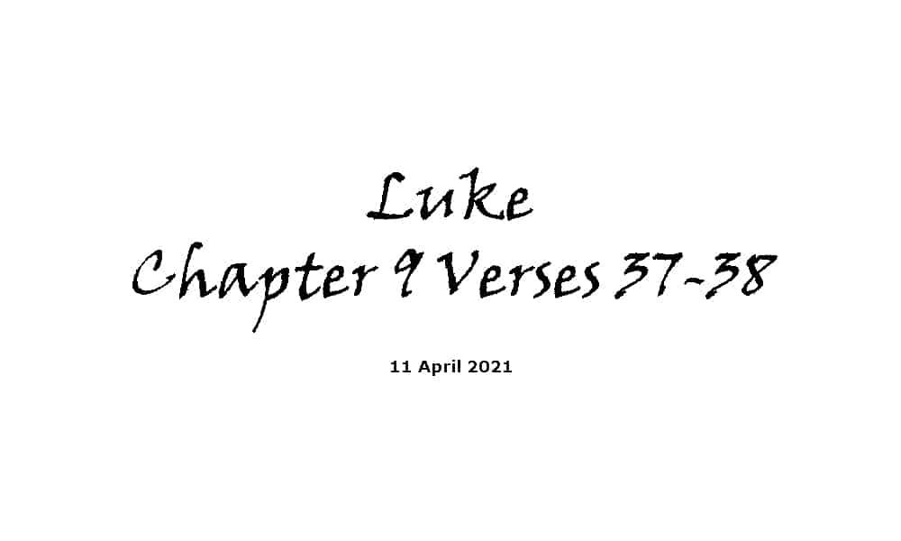 Reading - Luke Chapter 9 Verses 37-38