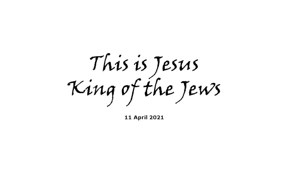 This is Jesus King of the Jews - 11-4-21