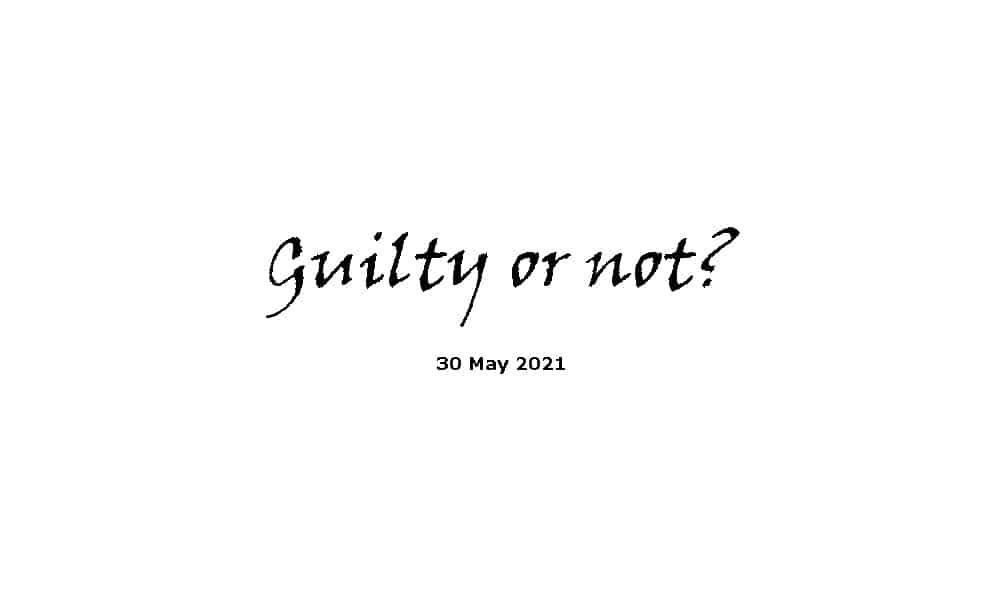 Guilty or not? - Sermon 30-5-21
