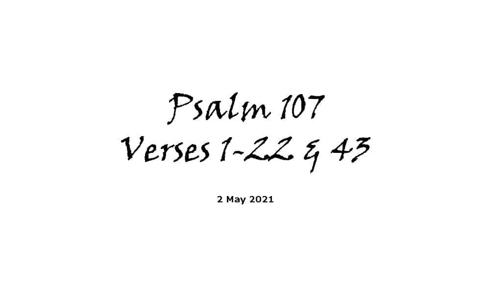 Reading - Psalm 107 Verses 1-22 & 43