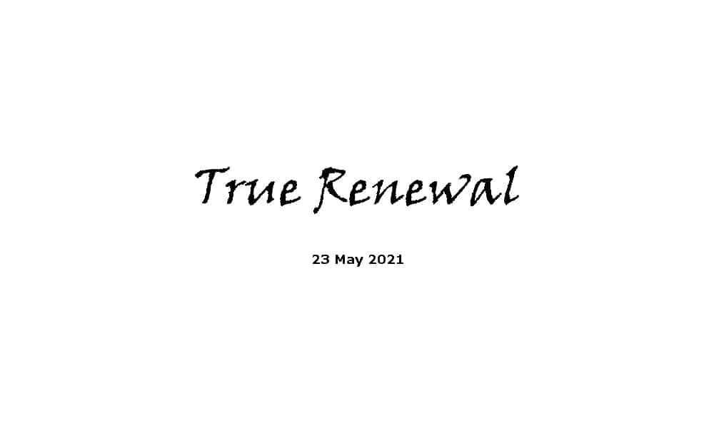 True Renewal - 23-5-21