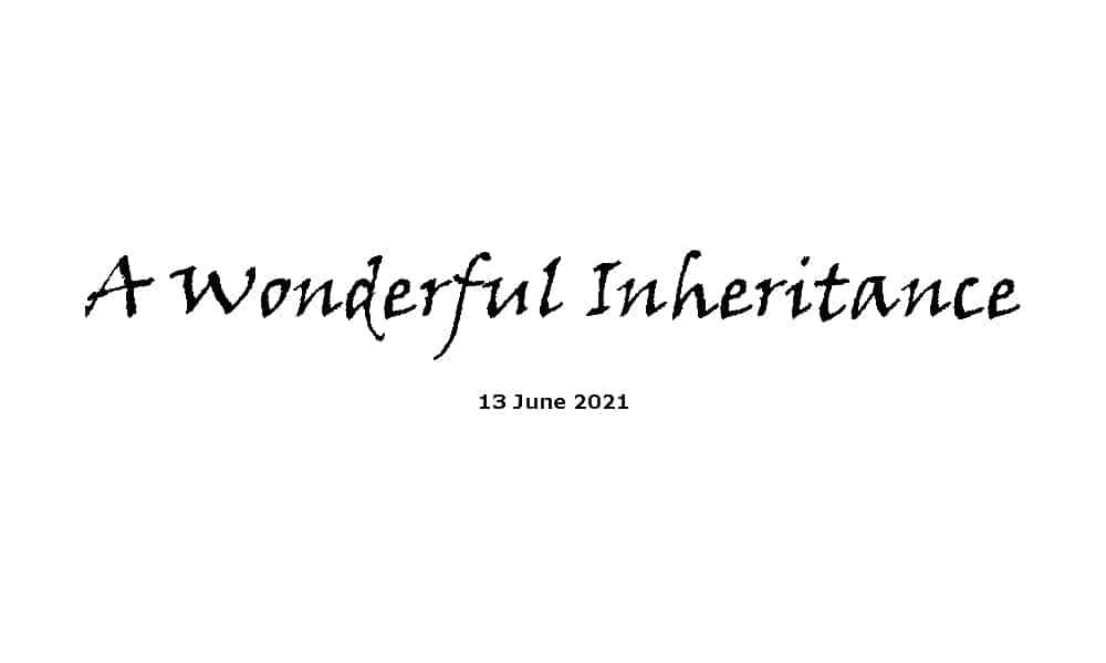 A Wonderful Inheritance - 13-6-21