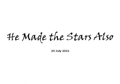 He Made The Stars Also - 25-7-21