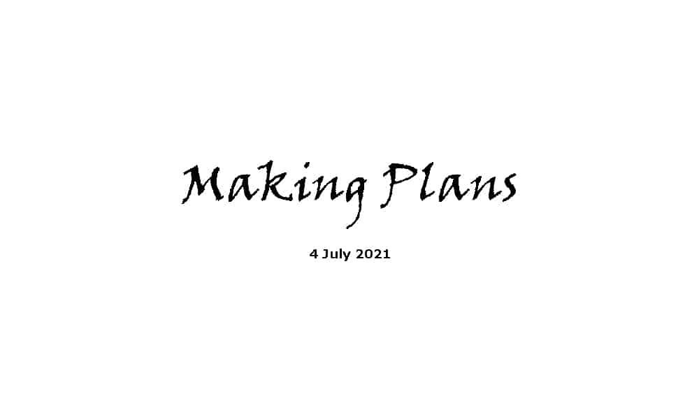 Making Plans - 4-7-21