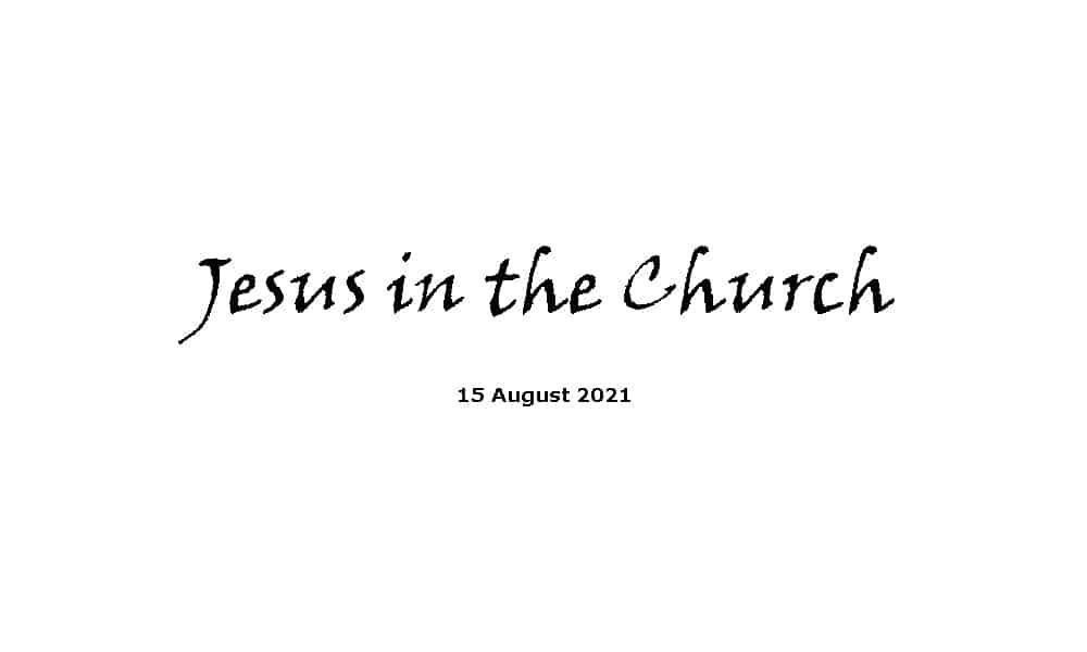 Jesus in the church - 15-8-21